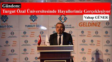 Turgut Özal Üniversitesinde, Hayallerimiz Gerçekleşiyor